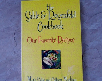 The Sable & Rosenfeld Cookbook, Our Favorite Recipes by Myra Sable and Colleen Mathieu, 1995 Vintage Cook Book