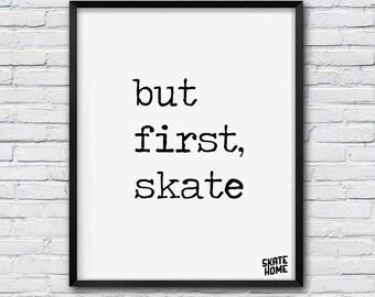 But first skate -   Anniversary Gift - motivation skateboarder