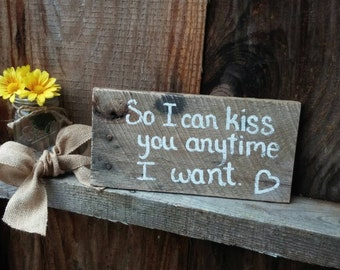 So I Can Kiss You Anytime I Want Photo Prop Pallet Sign