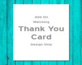 Add On a Matching Thank You Card Design Only Wedding Thank You Card Shower Thank You Card Birthday Thank You Card