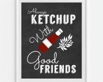 Kitchen Art Print, Ketchup Art, Good Friends, Friendship Art, Chalkboard Print, Funny Humor Art, 5x7, 8X10, 11x14 Kitchen Wall Decor