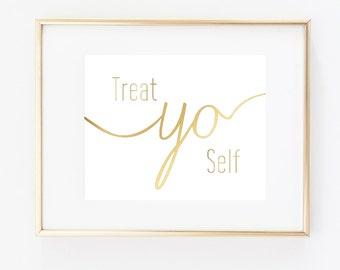 Treat Yo Self Art Print, Typography 5x7 or 8x10 Faux Gold Art Print, Gold 'Look', Wall Decor, Home Decor, Wall Art, Girly Art