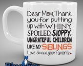 Funny Coffee Mug,Gift for mom,Thanks for putting up with my siblings,Love your favorite,Mother,Coffee Cup, MUG-247