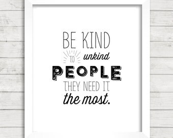 8x10 INSTANT DOWNLOAD - Be Kind To Unkind People - Art Print - Home Decor – Typography