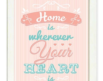 Inspirational Quote Poster Inspirational Print Wall Art Decor Home is wherever your heart is Pink Turquoise Blue Typography Motivational
