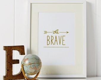 Be Brave Limited Edition Foil Print