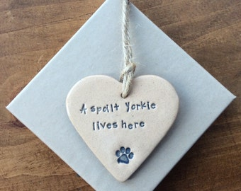 A spoilt Yorkie lives here, handmade ceramic hanging heart, perfect gift