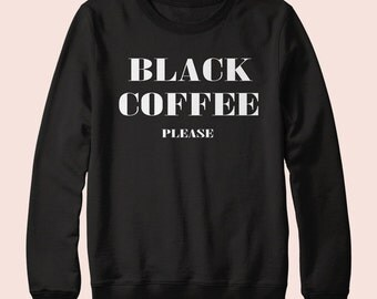 Black Coffee Please - Sweatshirt, Crew Neck, Graphic