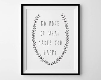 Do More Of What Makes You Happy - Instant Download - 8x10 - 11x14 - Printable art - Wreath - Black - Typography - Happy Art - Home Decor
