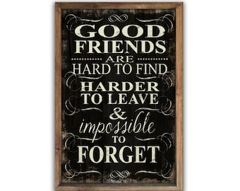 Good friends are hard to find harder to leave and impossible to forget wooden sign Typography signs Friends signs Inspirational signs
