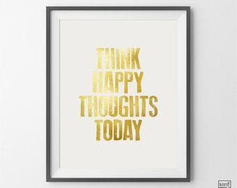 Think Happy Thoughts Print, Motivational Quote, Inspirational Print, Typographic Art, Home Office Decor, Wall Art, Matte Gold Art Print
