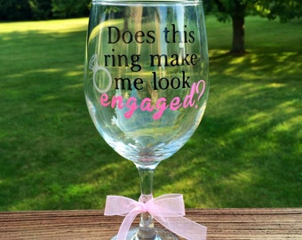 Does this ring make me look engaged? Wine Glass - Choose Your Colors!