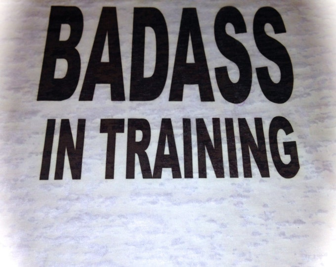 badass in training workout tank top /  burnouts tank top / funny ladies fitness shirt / workout tank tops / gym t-shirts / fitness shirts /