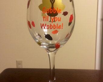 Custom made thanksgiving wine glass- Gobble til you wobble - vinyl