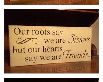 """Custom Carved Wooden Sign - """"Our Roots Say We Are Sisters But Our Hearts Say We Are Friends"""""""