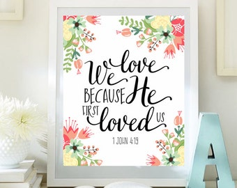 Bible Verse scripture print Christian art We love because He first loved us 1 John 4:19 INSTANT DOWNLOAD verse wall art scripture  ID68-68