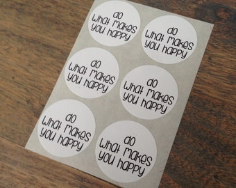 Stickers (6 pieces) 3,8 cm Do what makes you happy (D04)