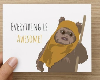 Greeting Card - EWOK from Star Wars - Everything is Awesome - Wicket Awesome