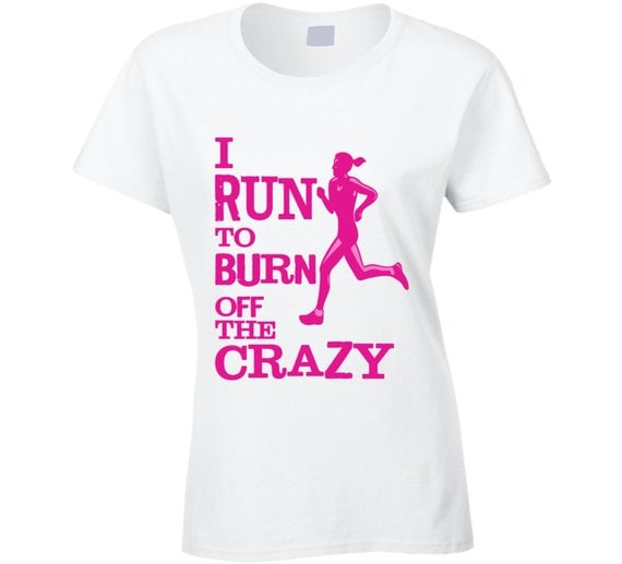 I Run To Burn Off The Crazy T Shirt