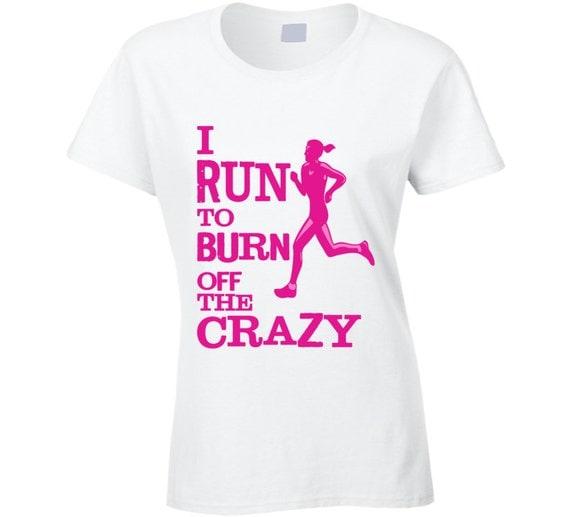 I Run To Burn Off The Crazy T Shirt
