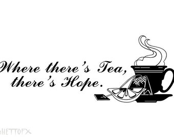 Where there's Tea there's Hope Wall Vinyl Decal