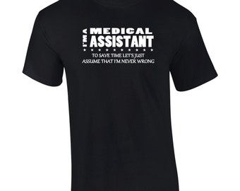 I'm A Medical Assistant I'm Never Wrong T-Shirt Funny Occupation Mens Big And & Tall Ladies Womens Kids Youth Tee