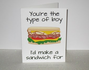 Funny Boyfriend Card - Funny girlfriend card - Funny Relationship card - You're the type of boy I'd make a sandwich for