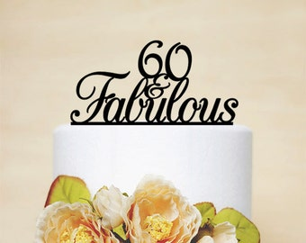 60 and Fabulous Custom Cake Topper,60th Birthday Cake Topper,Custom Cake Topper,Acrylic Cake Topper,Personalized Cake Topper-A009