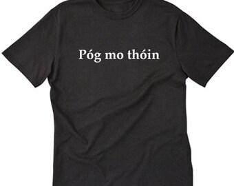 Pog Mo Thoin T-shirt Irish Ireland Gaelic St. Patrick's Day Tee Shirt