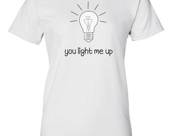 You Light Me Up Printed T-shirt, Valentine's Gift Idea