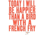 the original on etsy - best selling, today i will be happier than a bird with a french fry - SO VERY HAPPY  (pick your color)