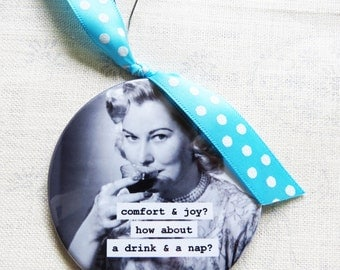 Funny Christmas Ornament  Comfort and Joy, how about a drink and a nap. 3 inch mylar with magnet back