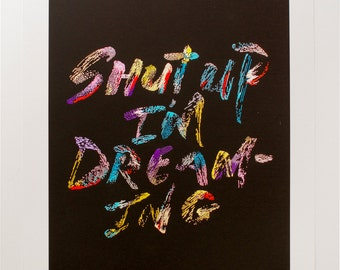 Shut Up I'm Dreaming giclee print, A3 size