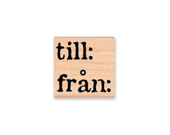 TILL - FRAN -Swedish to from stamps-two different font styles to choose from- Wood Mounted Rubber Stamp (33-50)(12-02)