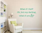 What if I fall? Oh, but my darling, what if you fly? Vinyl Wall Decal - Inspirational Vinyl Wall Decal - What if you fly? Vinyl Decal