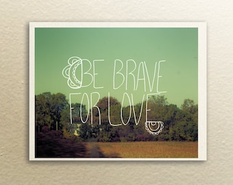 Be Brave for Love // Typographic Print, Landscape Photo, Cozy Boho Decor, Woodland, Nature Photo, Green and Neutral Decor, Inspirational