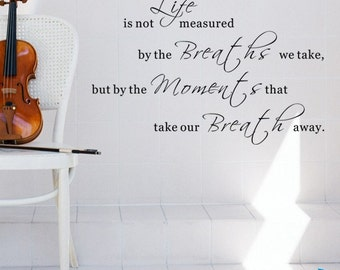 Life is not measured by the breaths we take - Vinyl Lettering and Words Wall Decals Vinyl Quotes Wall Decals Modern Home Decor wl0032