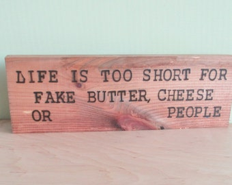Life is too short for fake butter, cheese or people. - Wood Sign Burned Quote