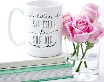 She Believed She Could So She Did, Coffee Mug. Inspirational quote mugs. Large Milk & Honey typographic mugs.
