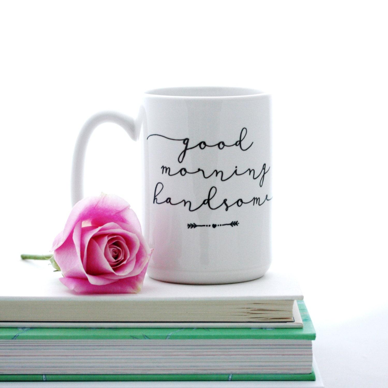 Good Morning Handsome Mug : Good morning handsome mug lettered by milkandhoneyluxuries