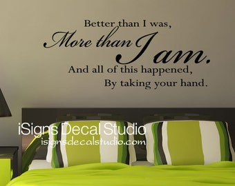 Better Than I was More Than I Am  -  Master Bedroom Wall Decal - Bedroom Decal - Family Decal