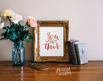 You got this, Quote Art Printable Wisdom Print wall art decor poster typography watercolor glitter calligraphy, hand lettered print