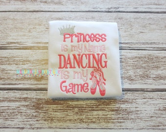 Princess is My Name Dancing is My Game Girls Embroidered Shirt - Dance, Ballet, Embroidered Shirt, Girls