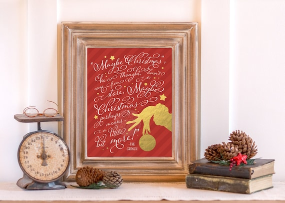 INSTANT DOWNLOAD the Grinch Christmas art wall printable gold foil decor decoration quote holiday print  8x10 | Maybe Christmas he thought