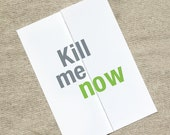 Kill Me Now - Funny Christmas Card - Funny Holiday Card - Funny Hanukkah Card - Funny Chanukah Card - Sarcastic Holiday Card