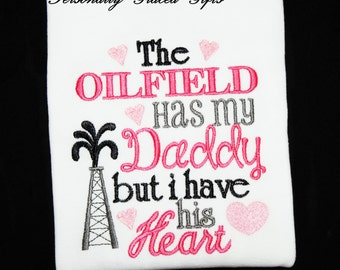 The Oilfield Has My Daddy but I Have His Heart Custom Embroidered Shirt or Bodysuit-Oil Princess-Oil Rig-Derrick-Daddy's Girl-Father's Day
