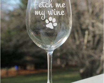 Dog wine glasses, Etched Wine Glass, wine glasses, dog, 12oz, fetch me my wine, Wine Glasses, etched wine glass, dog lover, engraved