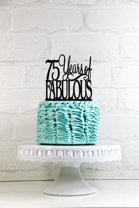 75 years of fabulous 75th birthday cake topper or sign for 75th birthday decoration