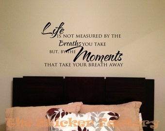 Life is not measured by the breaths you take but by the moments that take your breath away vinyl wall decal quote