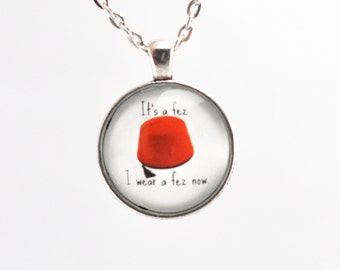 It's a fez. I wear a fez now. - Doctor Who Fez Quote, Matt Smith Quote, Pendant Necklace or Keychain